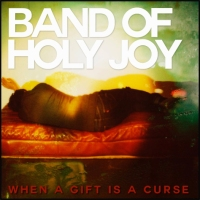 Band of holyjoy When-A-Gift-Is-A-Curse