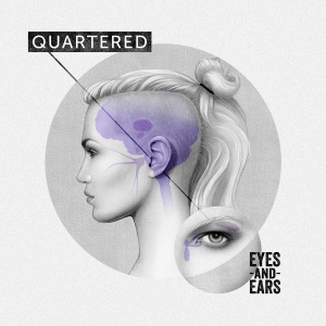 Album Cover - Quartered - Eyes And Ears - 2014