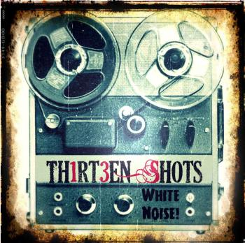 Thirteen Shots- White Noise- Cover