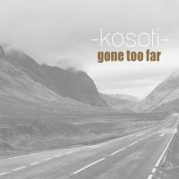 Kosoti - Gone Too Far - Cover Art