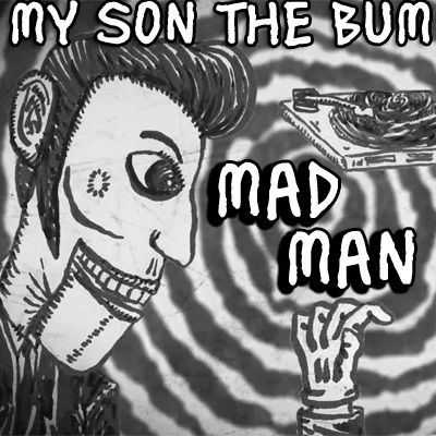 my-son-the-bum-mad-man-artwork_RingMasterReview