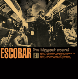 Escobar – The Biggest Sound (https://www.facebook.com/escobarbandpage)